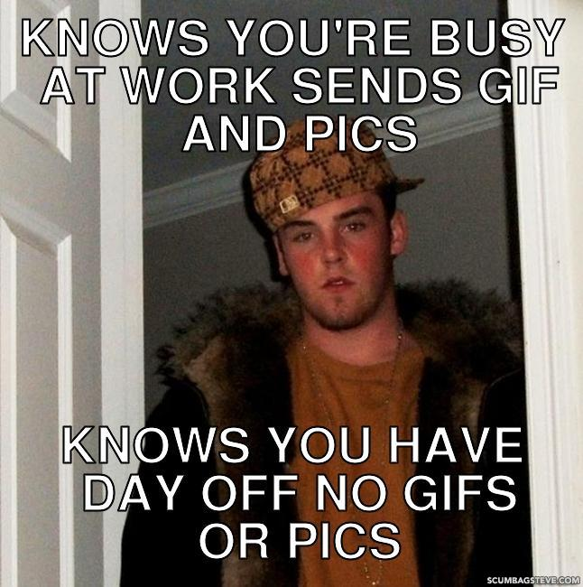 Knows you re busy at work sends gif and pics knows you have day off no gifs or pics 02542c
