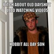 Bitch about old dayshift lead watching videos hobbit all day son d01756