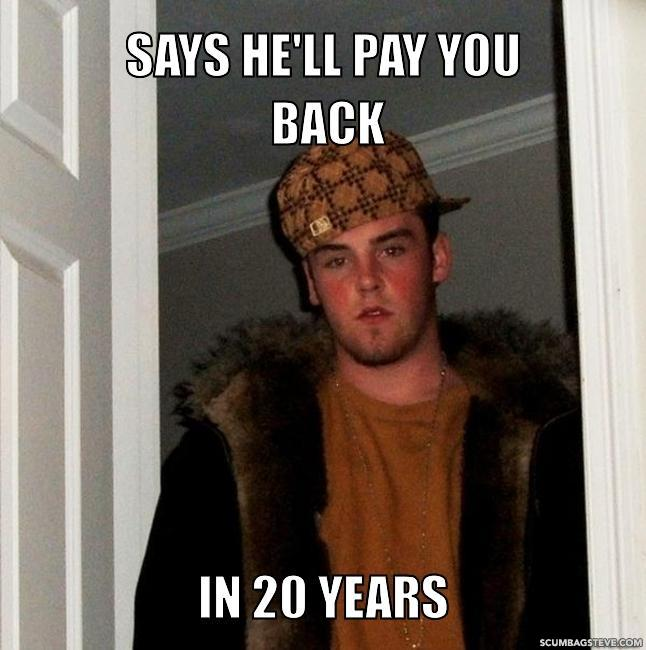 Says he ll pay you back in 20 years 1270fe