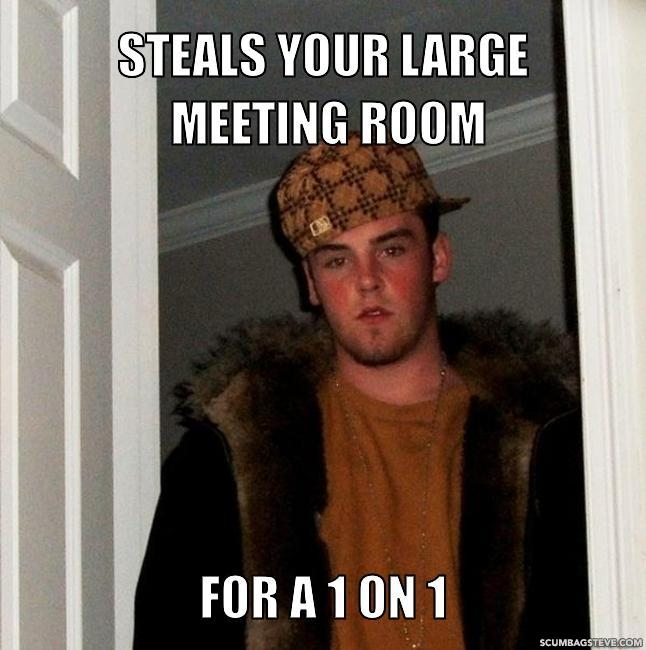 Steals your large meeting room for a 1 on 1 57964e