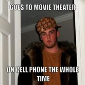 Goes to movie theater on cell phone the whole time af6dfb