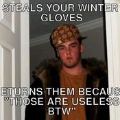 Steals your winter gloves returns them because those are useless btw ba5843