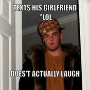 Texts his girlfriend lol does t actually laugh f916b8