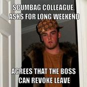 Scumbag colleague asks for long weekend agrees that the boss can revoke leave c6a33e