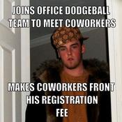 Joins office dodgeball team to meet coworkers makes coworkers front his registration fee 464f26