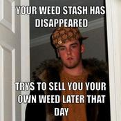 Your weed stash has disappeared trys to sell you your own weed later that day acfeed