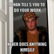 Johan tell s you to do your work never does anything himself fa5d80