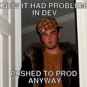Knew it had problems in dev pushed to prod anyway 3839f0