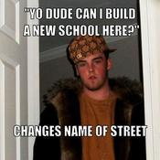 Yo dude can i build a new school here changes name of street b85e8c
