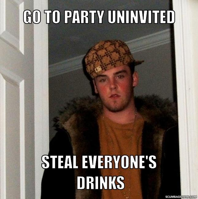 Go to party uninvited steal everyone s drinks d37884