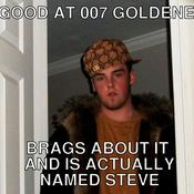 Is good at 007 goldeneye brags about it and is actually named steve 32b5e0