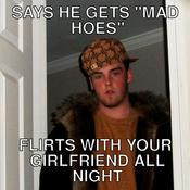 Says he gets mad hoes flirts with your girlfriend all night 11a48e