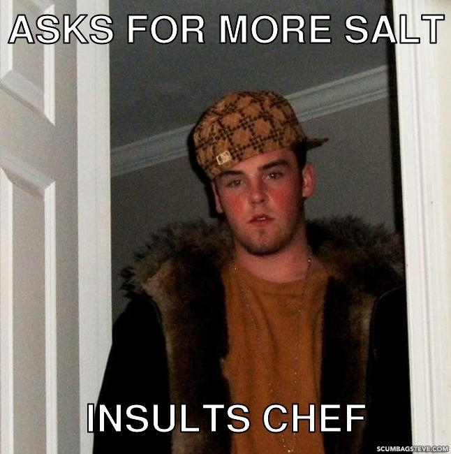 Asks for more salt insults chef 2cf8e6