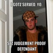 I gotz served yo sez judgement proof defendant aa1676