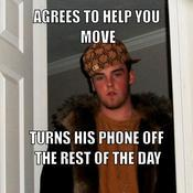 Agrees to help you move turns his phone off the rest of the day ea0f56