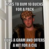 Asks to bum 10 bucks for a pack buys a gram and offers a hit for a cig 04d009