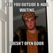 Sees you outside b hall waiting doesn t open door 72566c