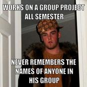 Works on a group project all semester never remembers the names of anyone in his group d5a3df