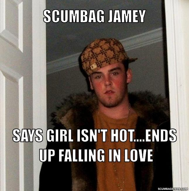 Scumbag jamey says girl isn t hot ends up falling in love 8b95cc