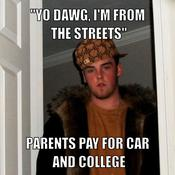 Yo dawg i m from the streets parents pay for car and college