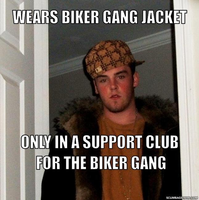 wears biker gang jacket only in a support club for the biker gang c14d3e scumbag steve meme generator scumbag steve,Biker Gang Meme