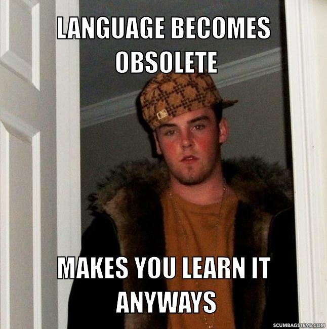 Language becomes obsolete makes you learn it anyways 6cd0d2