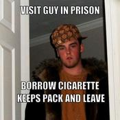 Visit guy in prison borrow cigarette keeps pack and leave 86f539
