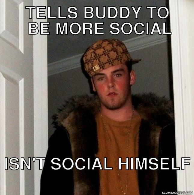 Tells buddy to be more social isn t social himself fa50d3
