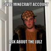 Gives minecraft account ask about the lulz 178638