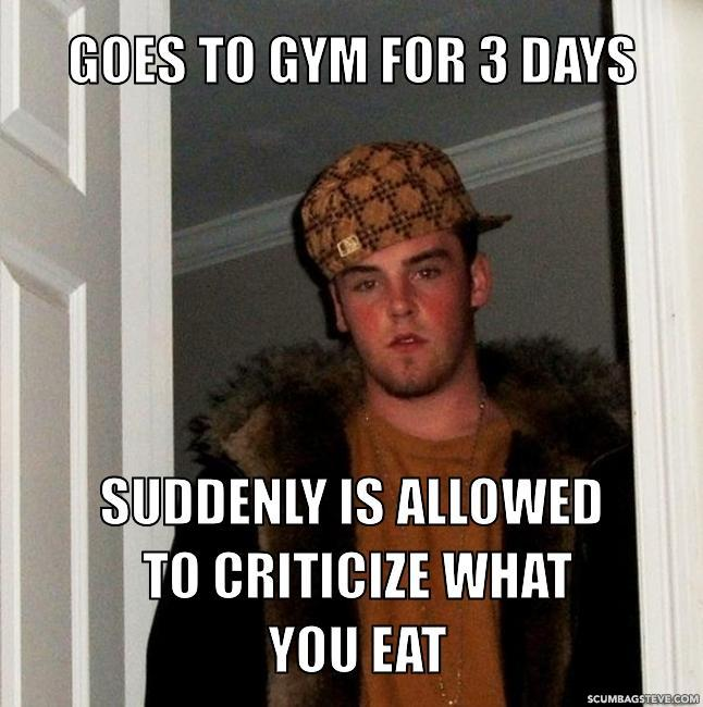 Goes to gym for 3 days suddenly is allowed to criticize what you eat 739ce5