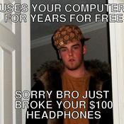 Uses your computer for years for free sorry bro just broke your 100 headphones 7b7e2a