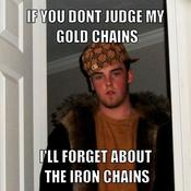 If you dont judge my gold chains i ll forget about the iron chains f24711