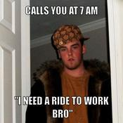 Calls you at 7 am i need a ride to work bro 54aebf