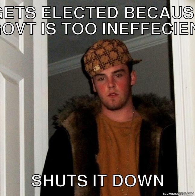 Gets elected because govt is too ineffecient shuts it down 839ec9