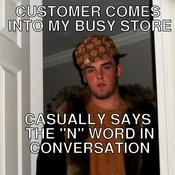 Customer comes into my busy store casually says the n word in conversation 2de9ef