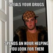 Steals your drugs spends an hour helping you look for them 28a13c