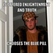 Is offered enlightenment and truth chooses the blue pill cf0d59