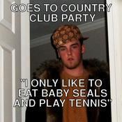 Goes to country club party i only like to eat baby seals and play tennis 94537c