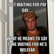 Just waiting for pay day what he means to say is he wating for he s welfear 032ff8