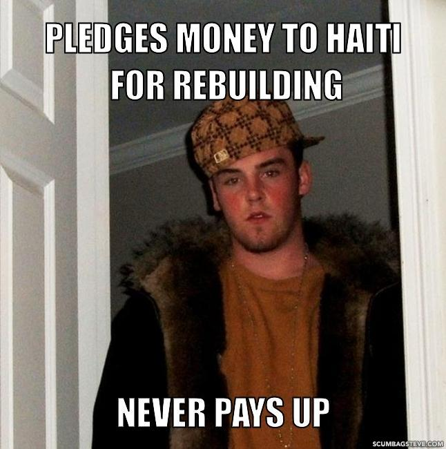 Pledges money to haiti for rebuilding never pays up 3373ae