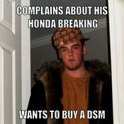 Complains about his honda breaking wants to buy a dsm 50ec92