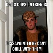 Calls cops on friends dissapointed he can t chill with them b8be83