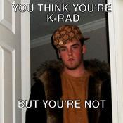 You think you re k rad but you re not ebbb55
