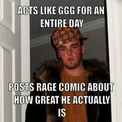 Acts like ggg for an entire day posts rage comic about how great he actually is 87e51a