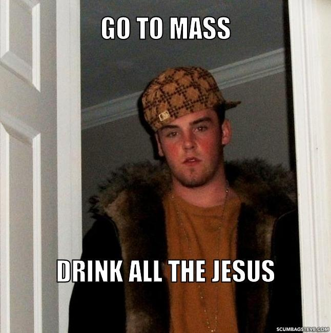 Go to mass drink all the jesus a5fd81