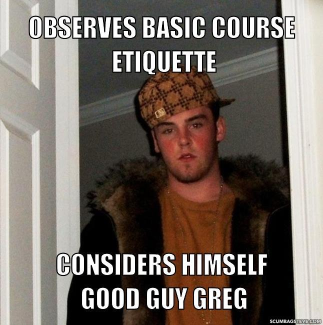 Observes basic course etiquette considers himself good guy greg dac936