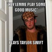 Hey lemme play some good music plays taylor swift 6199a0