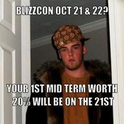 Blizzcon oct 21 22 your 1st mid term worth 20 will be on the 21st 12db1f