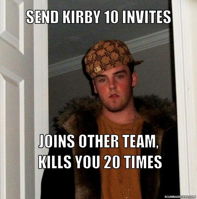 Send kirby 10 invites joins other team kills you 20 times dd0044