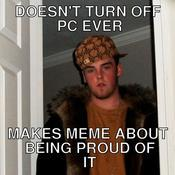 Doesn t turn off pc ever makes meme about being proud of it d9efba